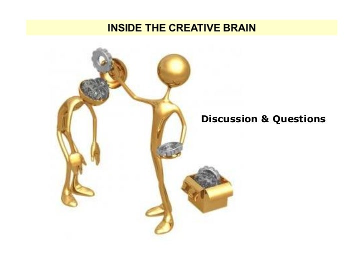 INSIDE THE CREATIVE BRAIN               Discussion & Questions