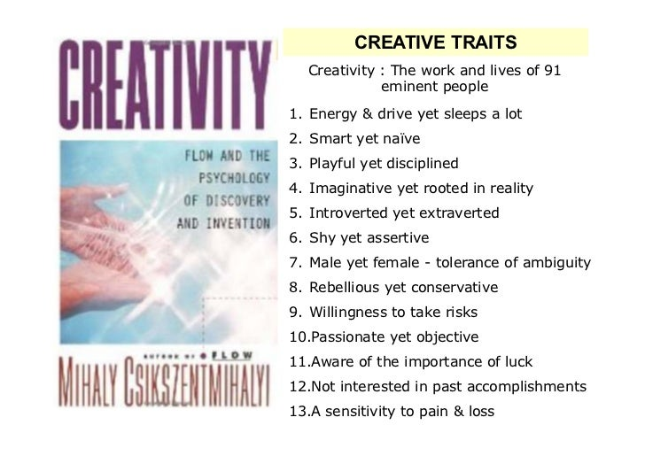 CREATIVE TRAITS  Creativity : The work and lives of 91             eminent people1. Energy & drive yet sleeps a lot2. Smar...
