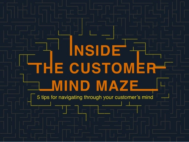 5 tips for navigating through your customer's mind