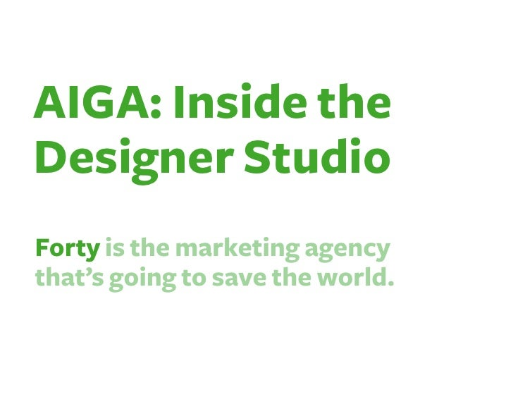 AIGA: Inside the Designer Studio Forty is the marketing agency that's going to save the world.
