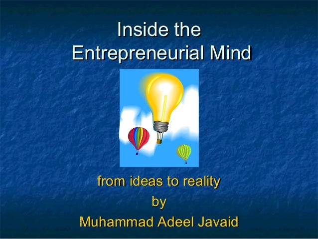 Inside theInside the Entrepreneurial MindEntrepreneurial Mind from ideas to realityfrom ideas to reality byby Muhammad Ade...