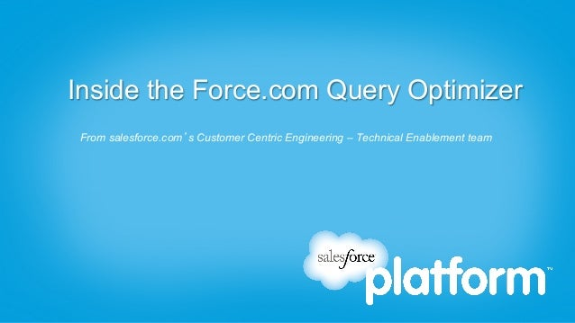 Inside the Force.com Query OptimizerFrom salesforce.com's Customer Centric Engineering – Technical Enablement team