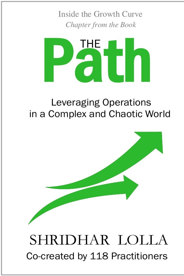 Leveraging Operations in a Complex and Chaotic World Co-created by 118 Practitioners SHRIDHAR LOLLA THE Path DOSSIER FOR C...