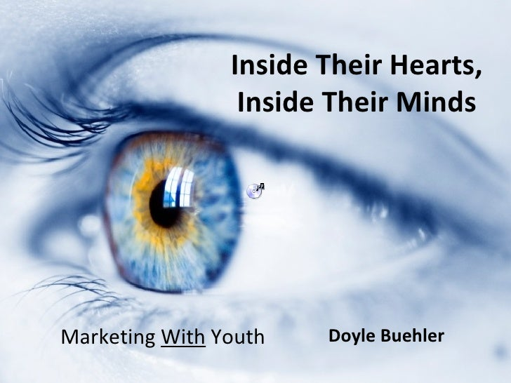 Inside Their Hearts,                 Inside Their MindsMarketing With Youth   Doyle Buehler