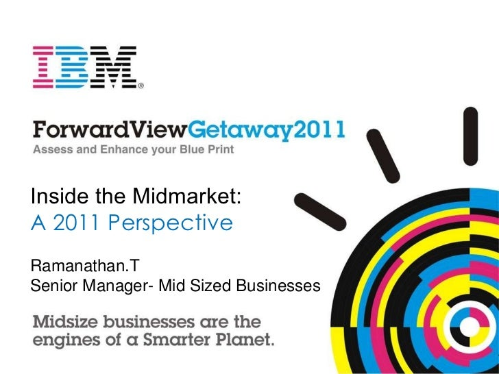 Inside the Midmarket:  A 2011 Perspective Ramanathan.T Senior Manager- Mid Sized Businesses
