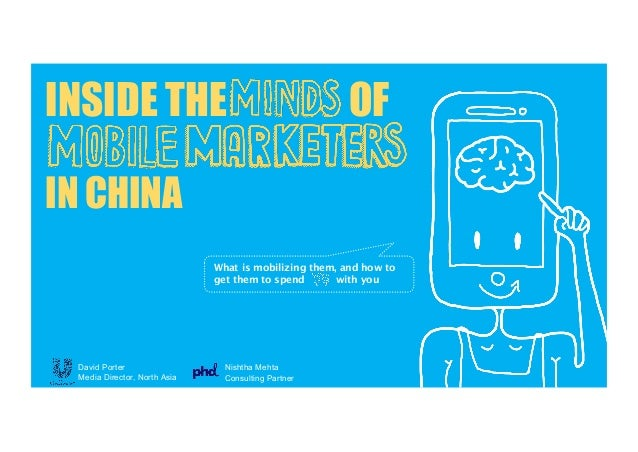 INSIDE THE OF  IN CHINA  What is mobilizing them, and how to  get them to spend with you  David Porter  Media Director, No...