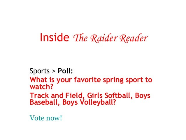 Inside The Raider ReaderSports > Poll:What is your favorite spring sport towatch?Track and Field,Girls Softball,BoysBase...