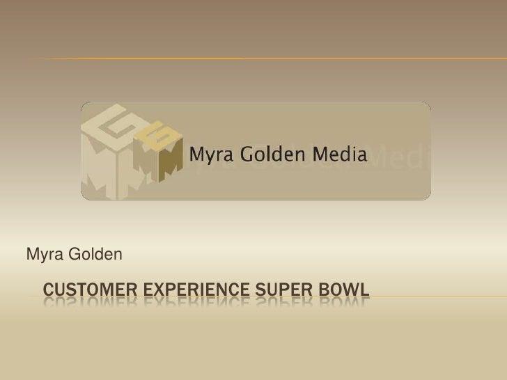 Customer experience super bowl<br />Myra Golden<br />