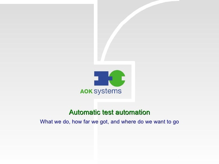 Automatic test automation What we do, how far we got, and where do we want to go
