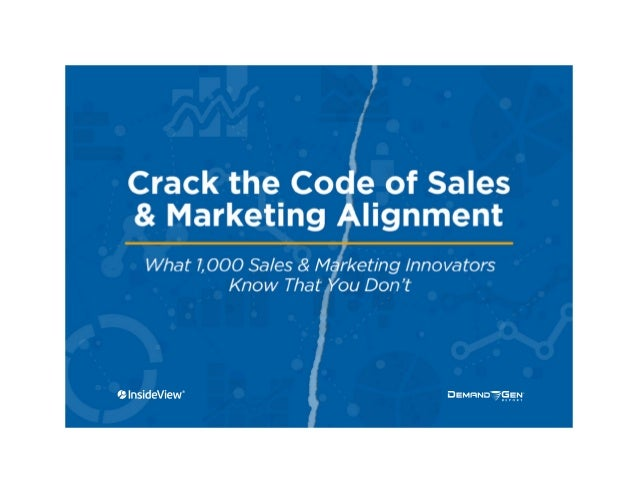 2 | Crack the Code of Sales & Marketing Alignment EXECUTIVE SUMMARY The lack of alignment between sales and marketing is a...