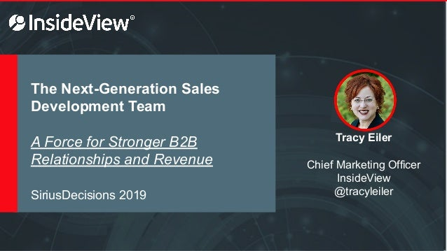 The Next-Generation Sales Development Team A Force for Stronger B2B Relationships and Revenue Tracy Eiler Chief Marketing ...