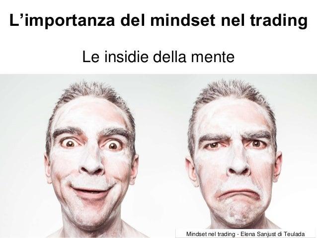 L'importanza del mindset nel trading Le insidie della mente Mindset nel trading - Elena Sanjust di Teulada