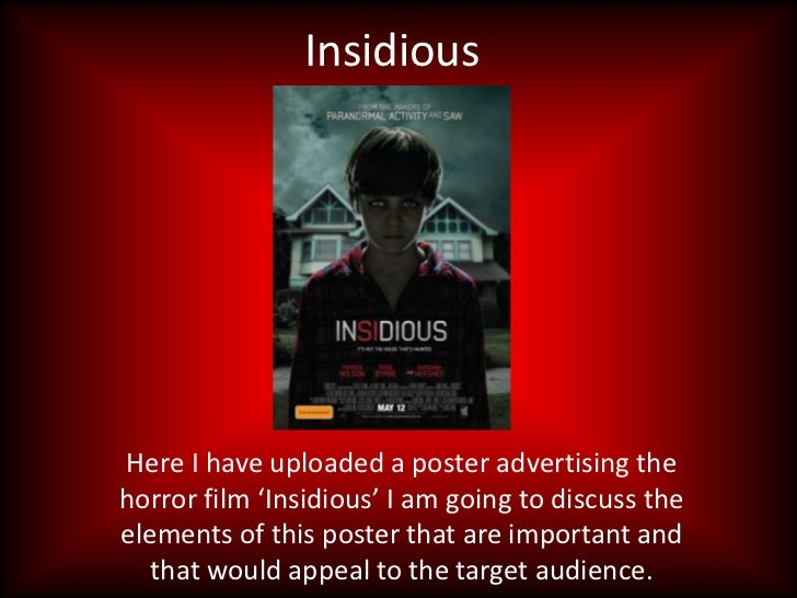 InsidiousHere I have uploaded a poster advertising thehorror film 'Insidious' I am going to discuss theelements of this po...