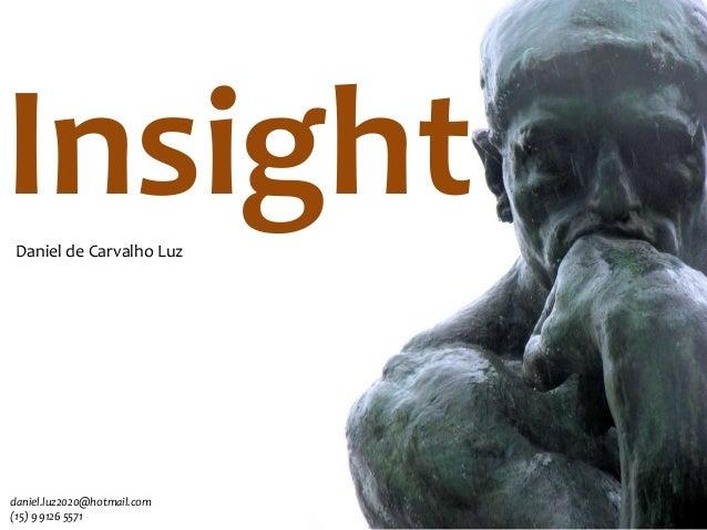 Insight Daniel de Carvalho Luz  daniel.luz2020@hotmail.com (15) 9 9126 5571