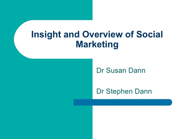 Insight and Overview of Social Marketing Dr Susan Dann Dr Stephen Dann