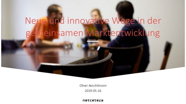Oliver Aeschlimann 2019-05-16 Neue und innovative Wege in der gemeinsamen Marktentwicklung