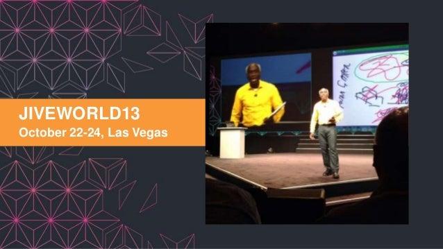 JIVEWORLD13 October 22-24, Las Vegas  1  © Jive confidential