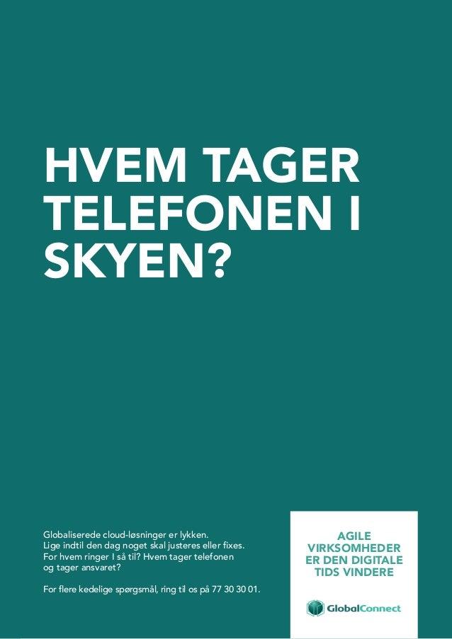 10 HVEM TAGER TELEFONEN I SKYEN? Globaliserede cloud-løsninger er lykken. Lige indtil den dag noget skal justeres eller fi...
