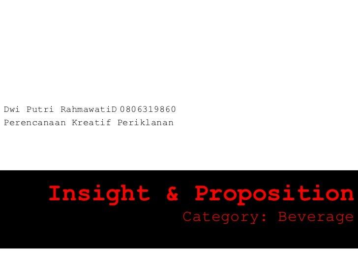 Dwi Putri RahmawatiD 0806319860Perencanaan Kreatif Periklanan       Insight & Proposition                                 ...