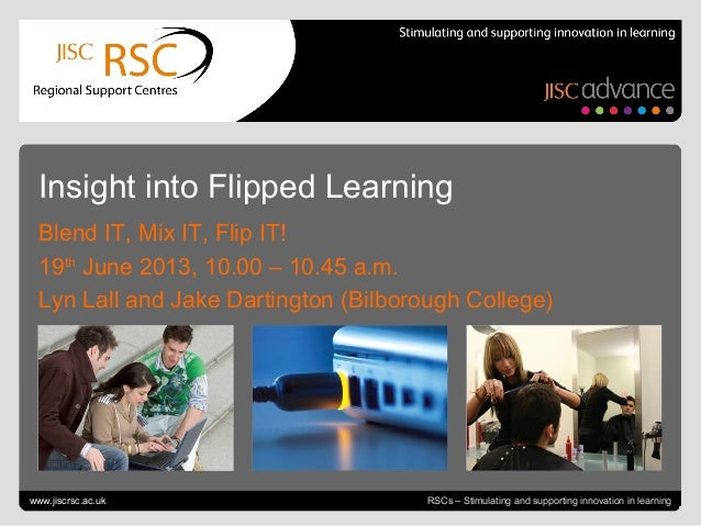 June 19, 2013 | slide 1RSCs – Stimulating and supporting innovation in learningInsight into Flipped LearningBlend IT, Mix ...