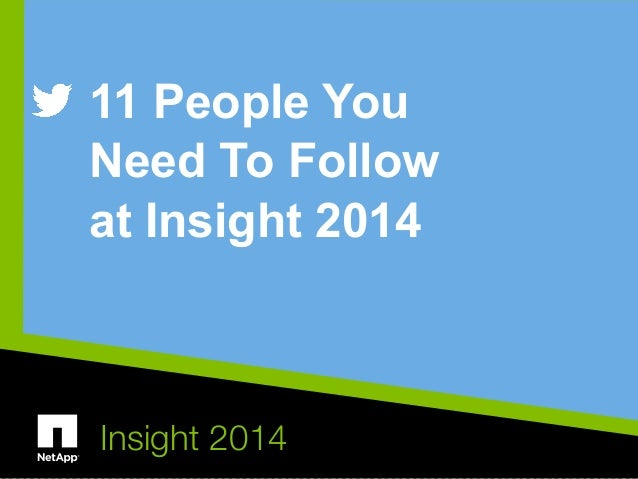 11 People You  Need To Follow  at Insight 2014  Insight 2014