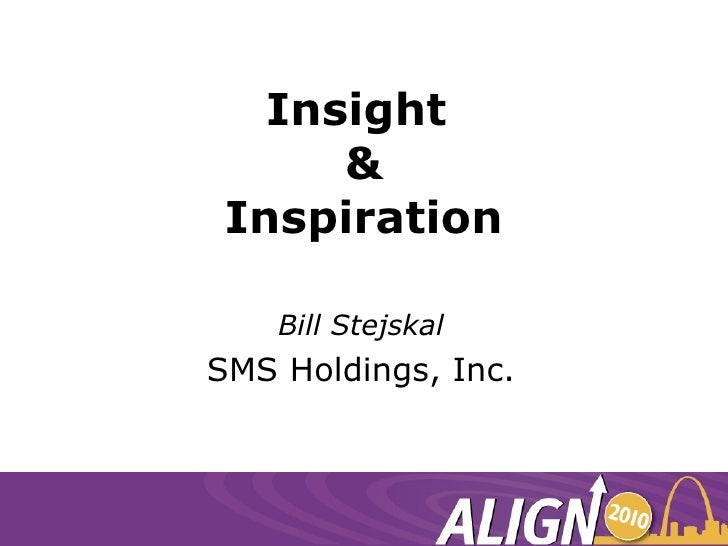 Insight  & Inspiration Bill Stejskal SMS Holdings, Inc.