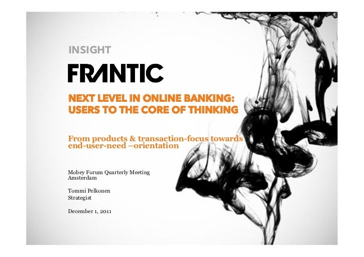 INSIGHT                 NEXT LEVEL IN ONLINE BANKING:                 USERS TO THE CORE OF THINKING                 From p...