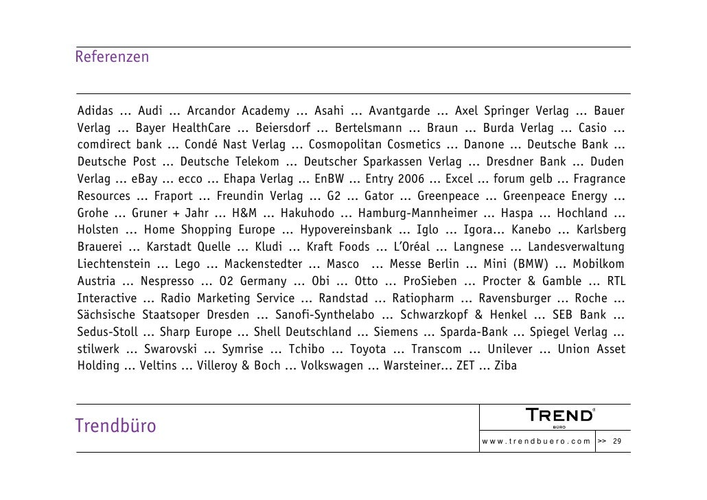 Referenzen   Adidas ... Audi ... Arcandor Academy ... Asahi ... Avantgarde ... Axel Springer Verlag ... Bauer Verlag ... B...