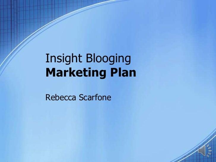 Insight BloogingMarketing Plan<br />Rebecca Scarfone<br />