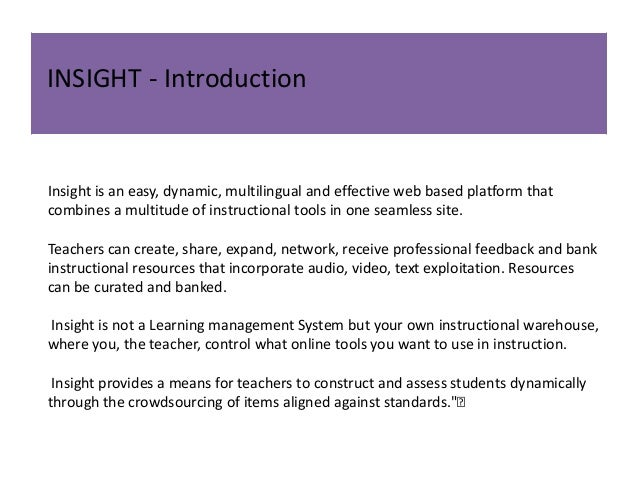 INSIGHT - Introduction  Insight is an easy, dynamic, multilingual and effective web based platform that combines a multitu...