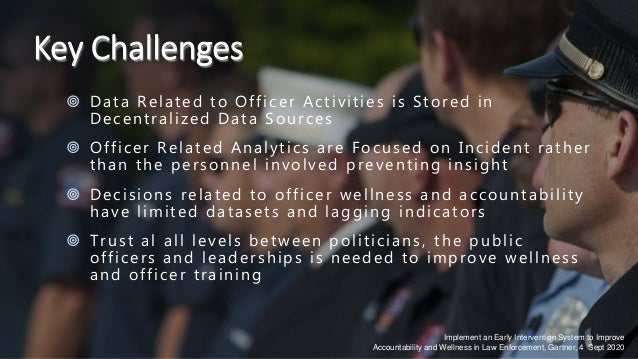 22 Key Challenges  Data Related to Officer Activities is Stored in Decentralized Data Sources  Officer Related Analytics...