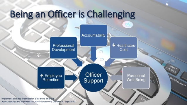 23 Being an Officer is Challenging Implement an Early Intervention System to Improve Accountability and Wellness in Law En...