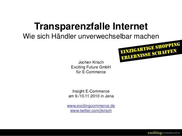 excitingcommerce Transparenzfalle Internet Wie sich Händler unverwechselbar machen Jochen Krisch Exciting Future GmbH für ...