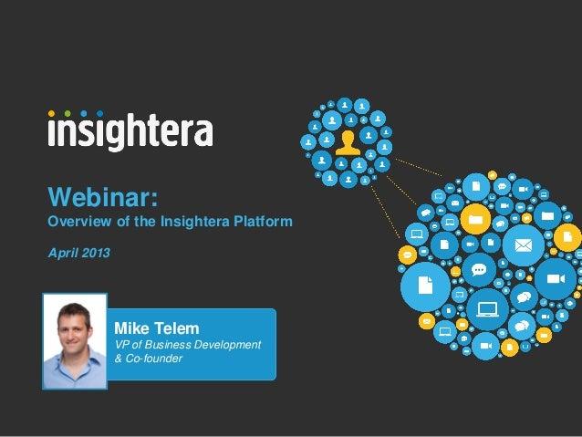 Webinar:Overview of the Insightera PlatformApril 2013             Mike Telem             VP of Business Development       ...