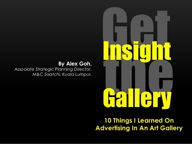 By Alex Goh,  Associate Strategic Planning Director, M&C Saatchi, Kuala Lumpur.  Get Insight the Gallery 10 Things I Learn...