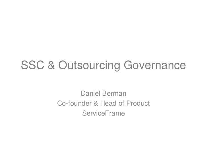 SSC & Outsourcing Governance<br />Daniel Berman<br />Co-founder & Head of Product<br />ServiceFrame<br />