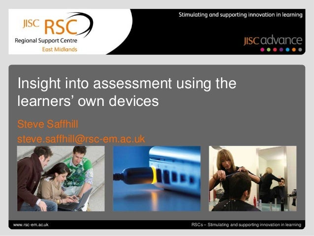 July 4, 2013   slide 1RSCs – Stimulating and supporting innovation in learning Insight into assessment using the learners'...