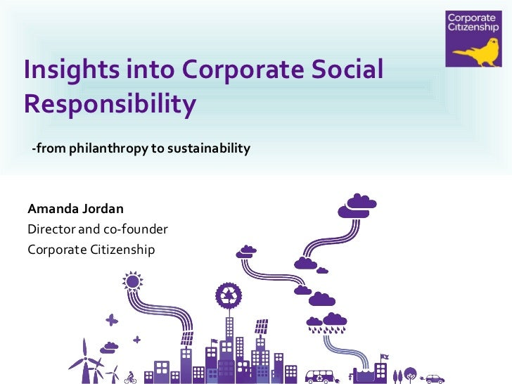 -from philanthropy to sustainability Insights into Corporate Social Responsibility Amanda Jordan  Director and co-founder ...