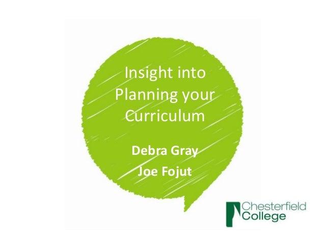 Insight intoPlanning yourCurriculumDebra GrayJoe Fojut