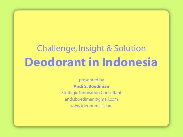 Challenge, Insight  Solution Deodorant in Indonesia                   presented by               Andi S. Boediman         ...