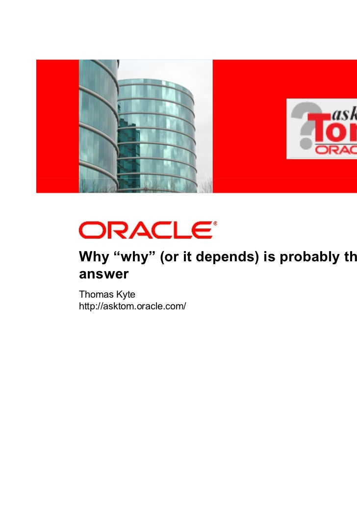 """<Insert Picture Here>Why """"why"""" (or it depends) is probably the rightanswerThomas Kytehttp://asktom.oracle.com/"""