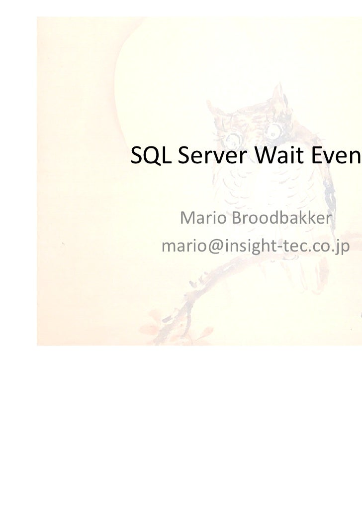 SQL Server Wait Events   Mario Broodbakker  mario@insight-tec.co.jp