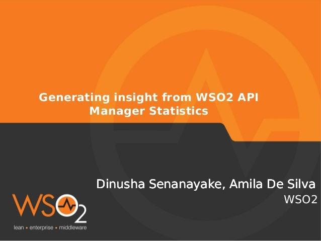 Generating insight from WSO2 API Manager Statistics  Dinusha Senanayake, Amila De Silva WSO2