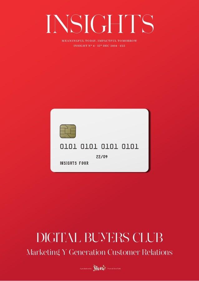 MEANINGFUL TODAY. IMPACTFUL TOMORROW  INSIGHT Nº 4 · 15th DEC 2014 · €25  DIGITAL BU ERS CLUB  Marketing Y Generation Cust...