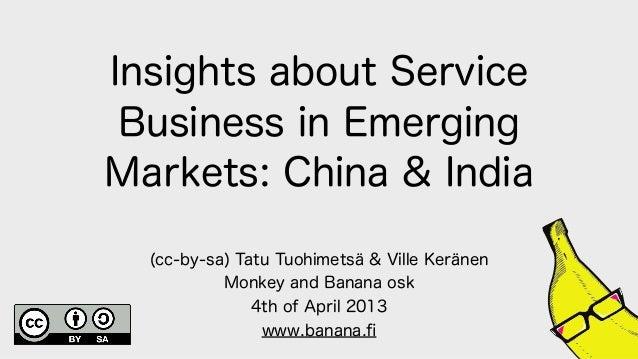 Insights about Service Business in EmergingMarkets: China & India  (cc-by-sa) Tatu Tuohimetsä & Ville Keränen           Mo...