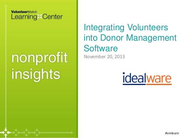 Integrating Volunteers into Donor Management Software November 20, 2013  #vmlearn