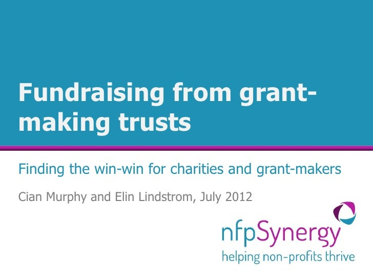 Fundraising from grant-making trustsFinding the win-win for charities and grant-makersCian Murphy and Elin Lindstrom, July...
