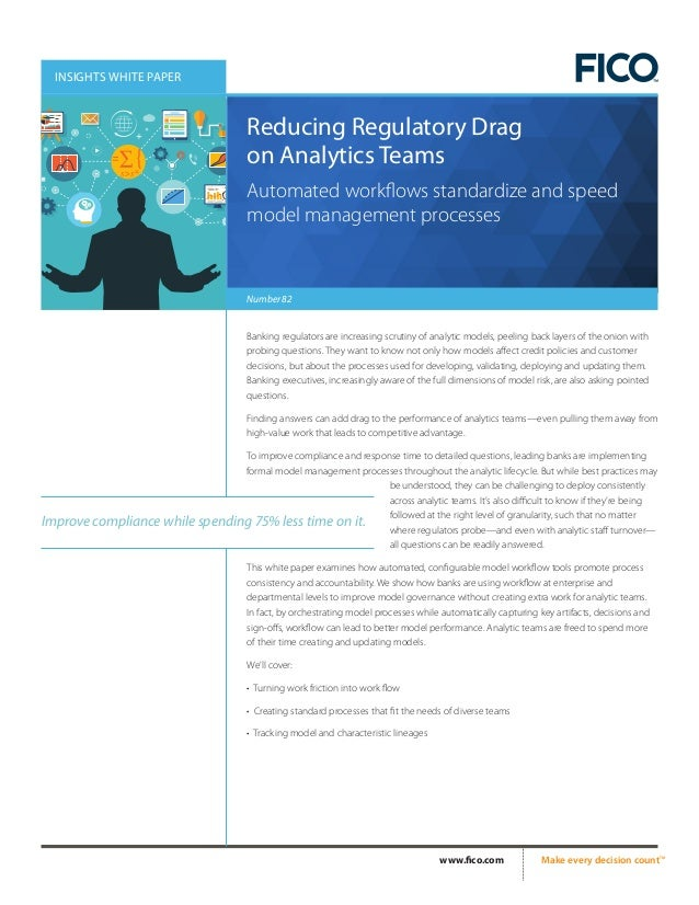 www.fico.com 	 Make every decision countTM 	 INSIGHTS WHITE PAPER Number 82 Reducing Regulatory Drag on Analytics Teams Au...