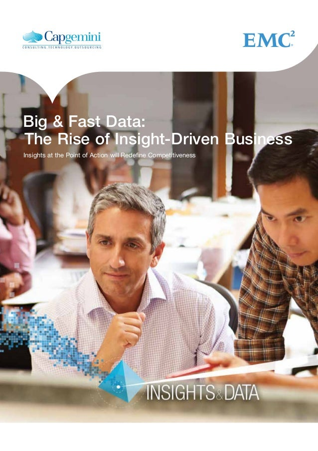 Big & Fast Data: The Rise of Insight-Driven Business Insights at the Point of Action will Redefine Competitiveness