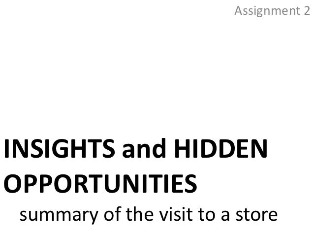 Assignment 2INSIGHTS and HIDDENOPPORTUNITIES summary of the visit to a store